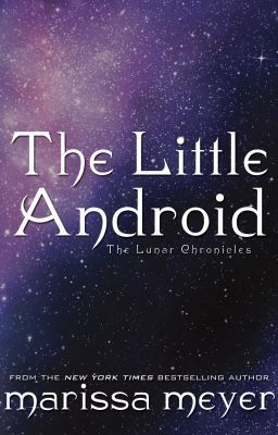 The Little Android (Lunar Chronicles)